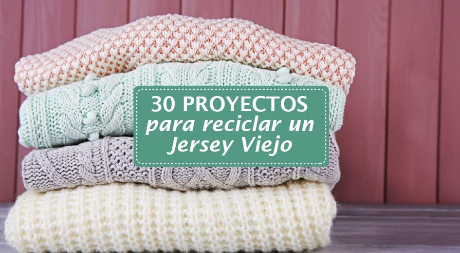 30 Proyectos para Reciclar un Jersey Viejo