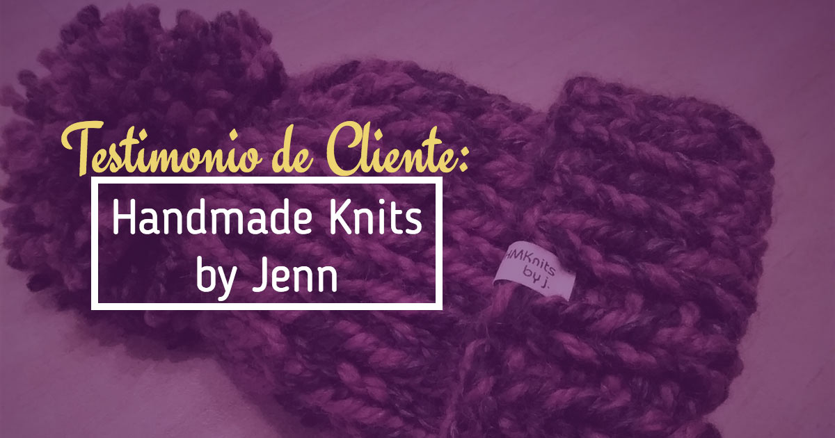 Testimonio de Cliente: Handmade Knits by Jenn
