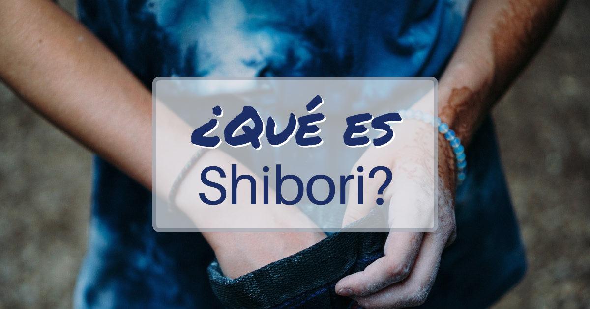 ¿Qué es el Shibori?