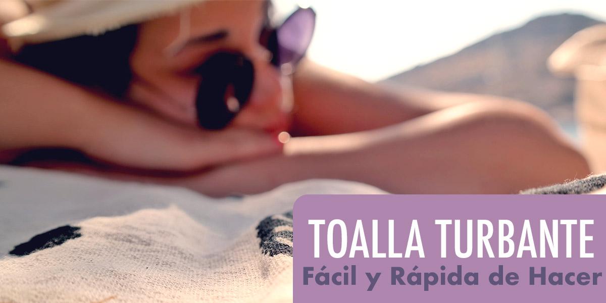 Toalla Turbante Fácil y Rápida de Hacer